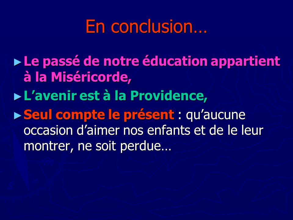 En conclusion… Le passé de notre éducation appartient à la Miséricorde, Le passé de notre éducation appartient à la Miséricorde, Lavenir est à la Prov