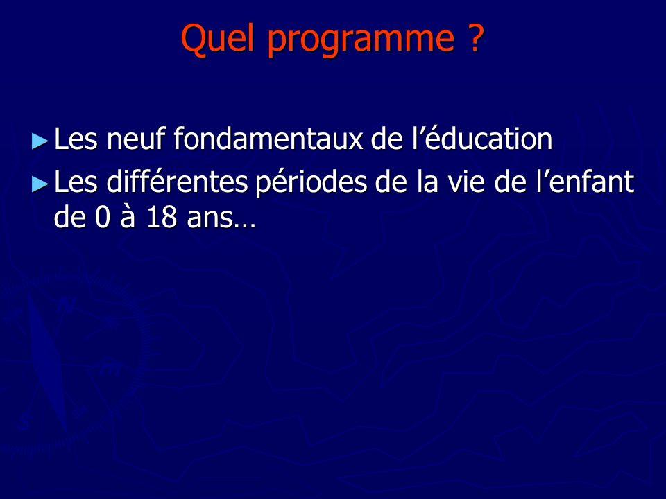 Quel programme ? Les neuf fondamentaux de léducation Les neuf fondamentaux de léducation Les différentes périodes de la vie de lenfant de 0 à 18 ans…