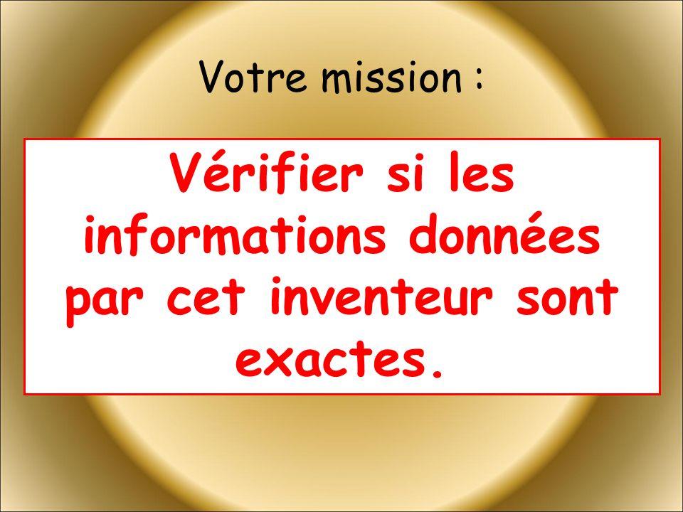 Votre mission : Vérifier si les informations données par cet inventeur sont exactes.