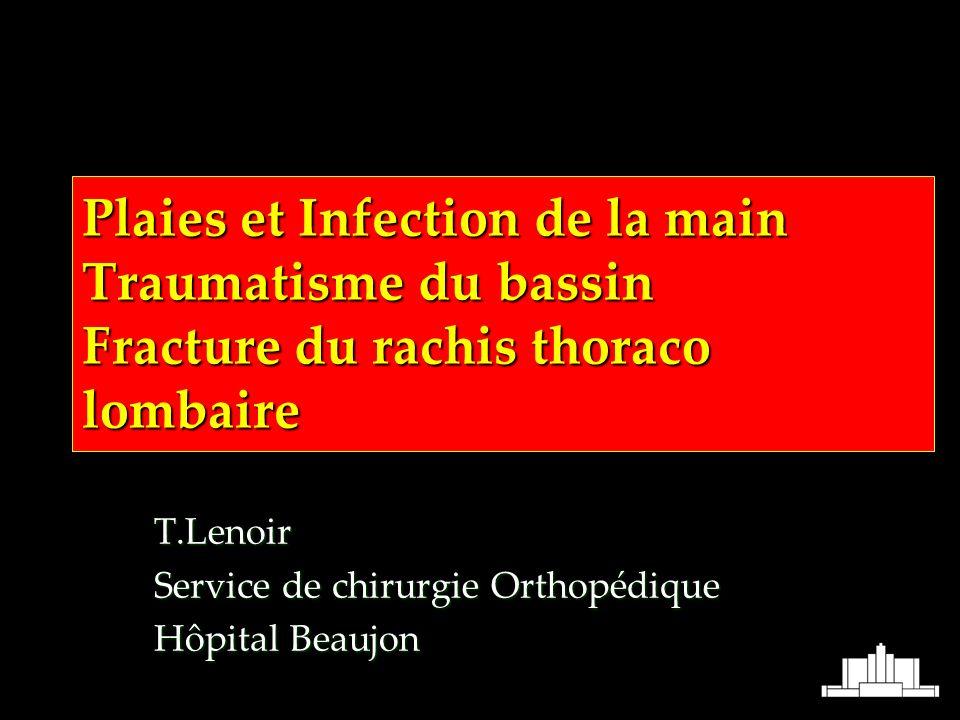 Plaies et Infection de la main Traumatisme du bassin Fracture du rachis thoraco lombaire T.Lenoir Service de chirurgie Orthopédique Hôpital Beaujon