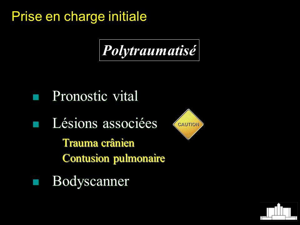 Polytraumatisé Pronostic vital Pronostic vital Lésions associées Lésions associées Trauma crânien Contusion pulmonaire Bodyscanner Bodyscanner Prise e