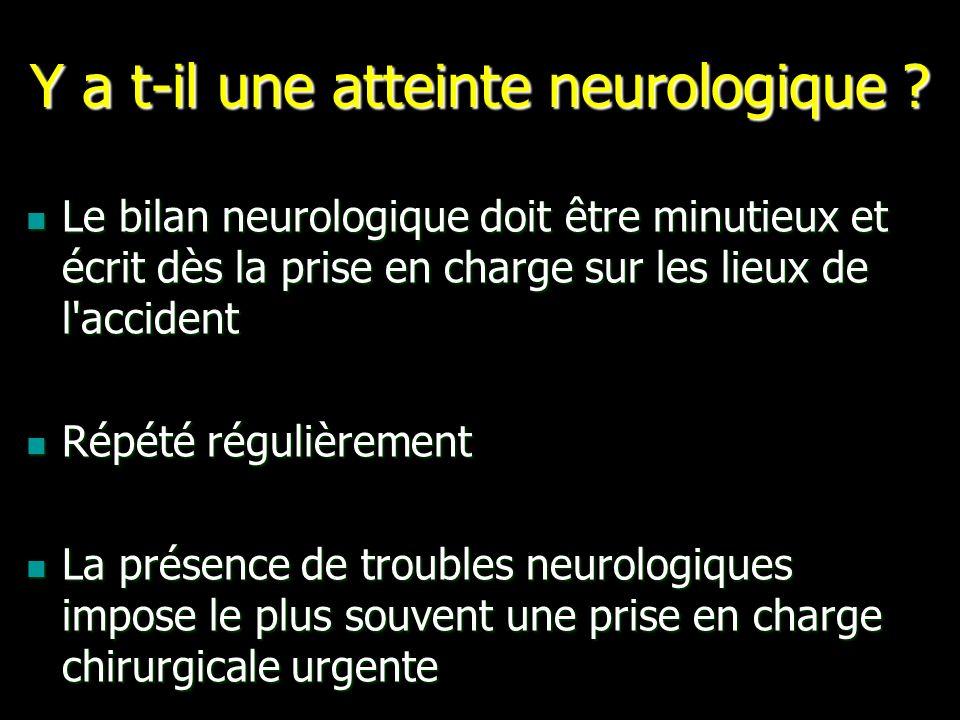 Y a t-il une atteinte neurologique ? Le bilan neurologique doit être minutieux et écrit dès la prise en charge sur les lieux de l'accident Le bilan ne