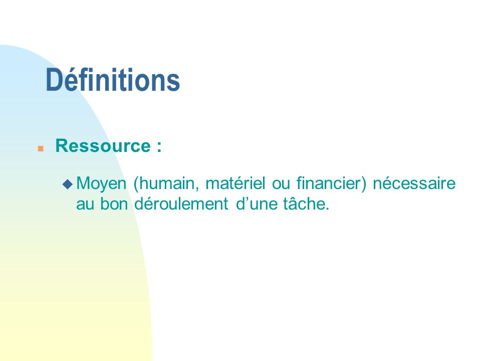 Définitions n Ressource : u Moyen (humain, matériel ou financier) nécessaire au bon déroulement dune tâche.