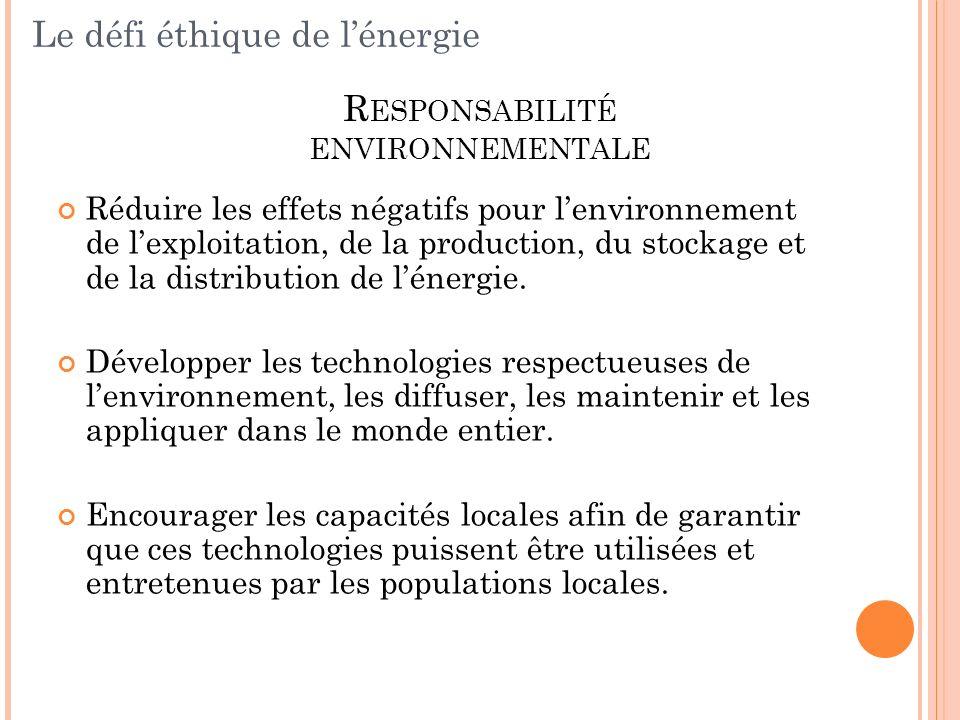Réduire les effets négatifs pour lenvironnement de lexploitation, de la production, du stockage et de la distribution de lénergie. Développer les tech