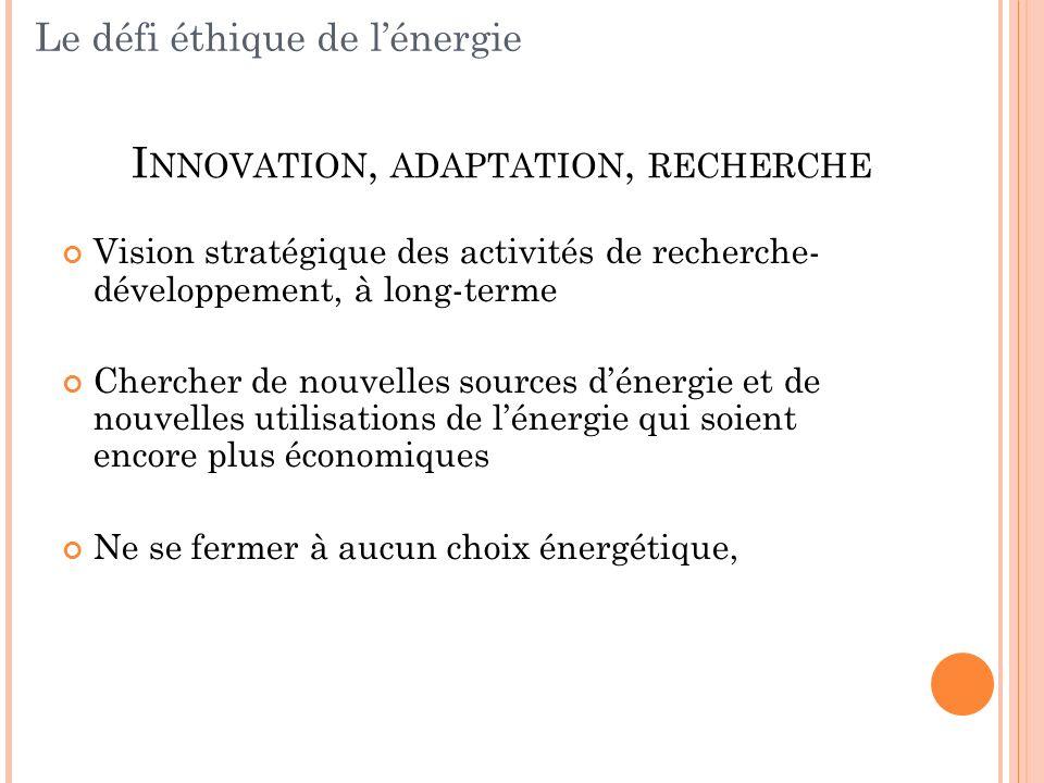 Vision stratégique des activités de recherche- développement, à long-terme Chercher de nouvelles sources dénergie et de nouvelles utilisations de léne