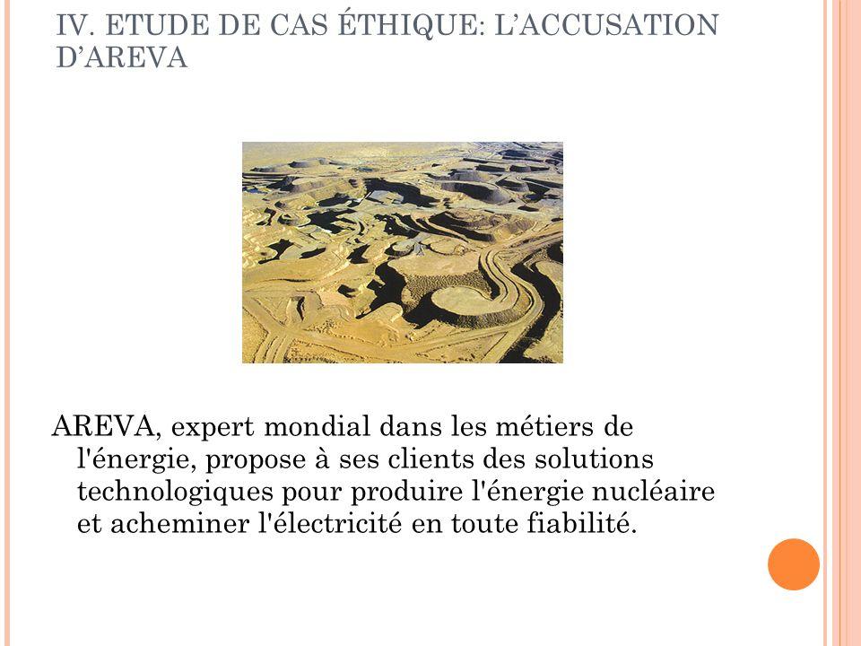 IV. ETUDE DE CAS ÉTHIQUE: LACCUSATION DAREVA AREVA, expert mondial dans les métiers de l'énergie, propose à ses clients des solutions technologiques p