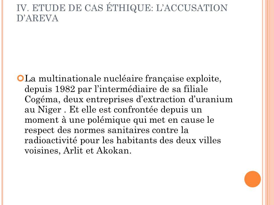IV. ETUDE DE CAS ÉTHIQUE: LACCUSATION DAREVA La multinationale nucléaire française exploite, depuis 1982 par lintermédiaire de sa filiale Cogéma, deux