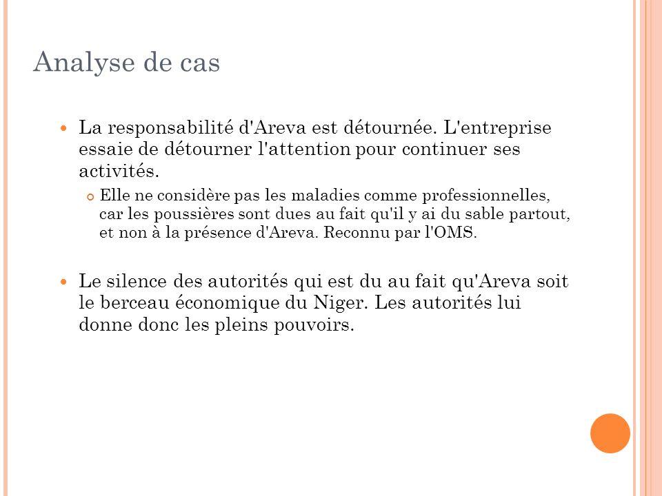 Analyse de cas La responsabilité d'Areva est détournée. L'entreprise essaie de détourner l'attention pour continuer ses activités. Elle ne considère p