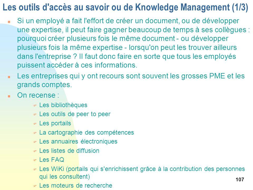 107 Les outils d'accès au savoir ou de Knowledge Management (1/3) n Si un employé a fait l'effort de créer un document, ou de développer une expertise