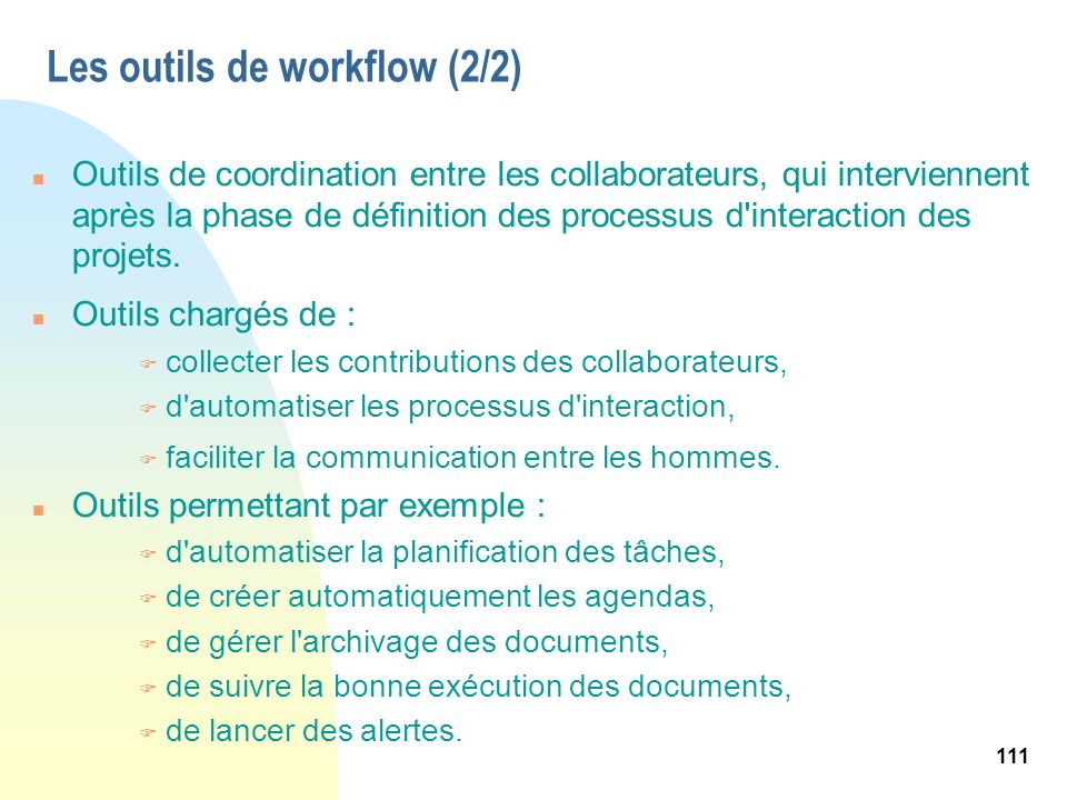 112 Panorama des outils généralistes collaboratifs EditeurNom du produitRéférences Microsoft Exchange Server, Outlook, Sharepoint Portal Server, Content Manager Server Monde : Boeing.