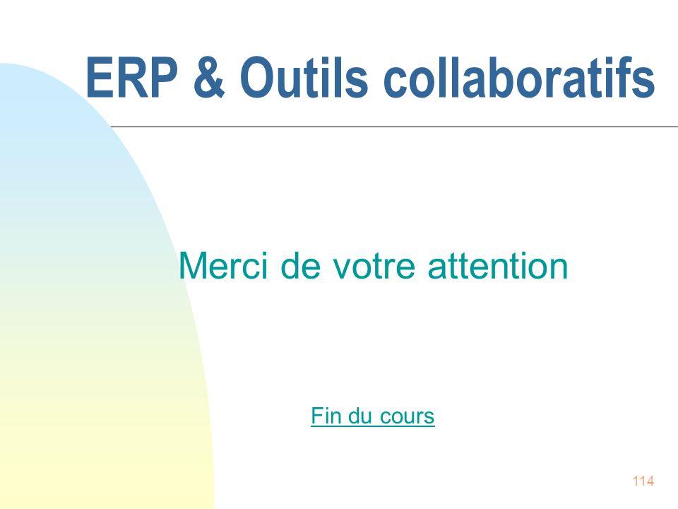 114 Merci de votre attention Fin du cours ERP & Outils collaboratifs
