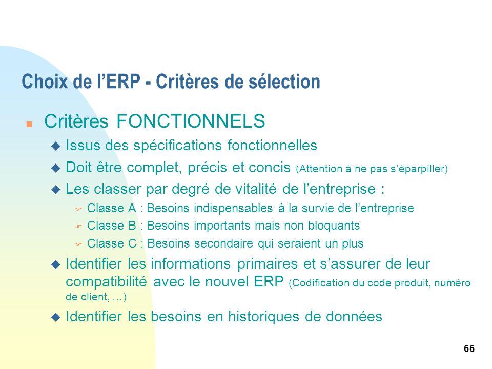 66 Choix de lERP - Critères de sélection n Critères FONCTIONNELS u Issus des spécifications fonctionnelles u Doit être complet, précis et concis (Atte