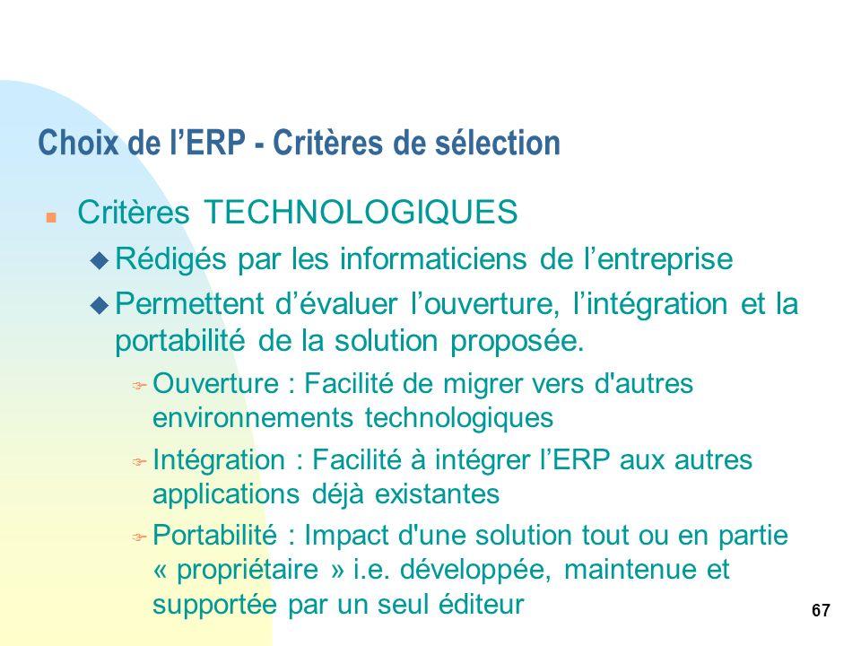67 Choix de lERP - Critères de sélection n Critères TECHNOLOGIQUES u Rédigés par les informaticiens de lentreprise u Permettent dévaluer louverture, l