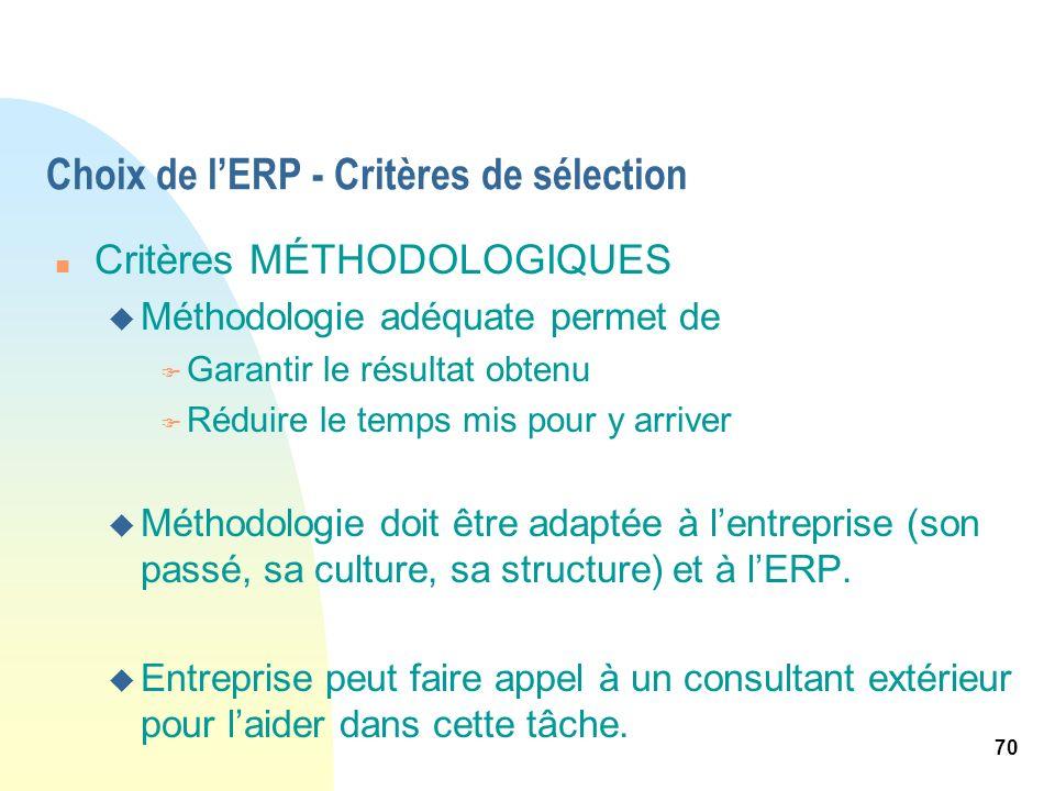 70 Choix de lERP - Critères de sélection n Critères MÉTHODOLOGIQUES u Méthodologie adéquate permet de F Garantir le résultat obtenu F Réduire le temps