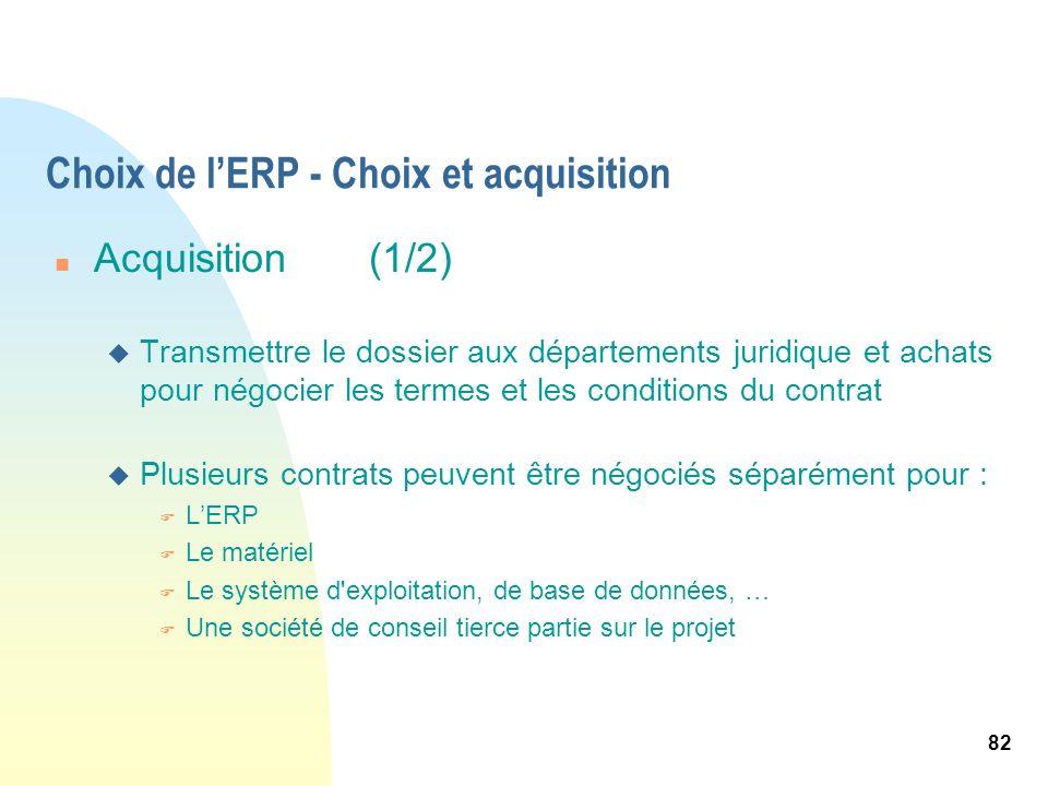 82 Choix de lERP - Choix et acquisition n Acquisition (1/2) u Transmettre le dossier aux départements juridique et achats pour négocier les termes et