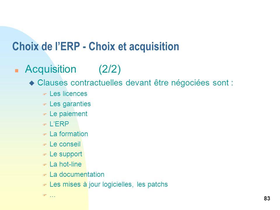 83 Choix de lERP - Choix et acquisition n Acquisition (2/2) u Clauses contractuelles devant être négociées sont : F Les licences F Les garanties F Le