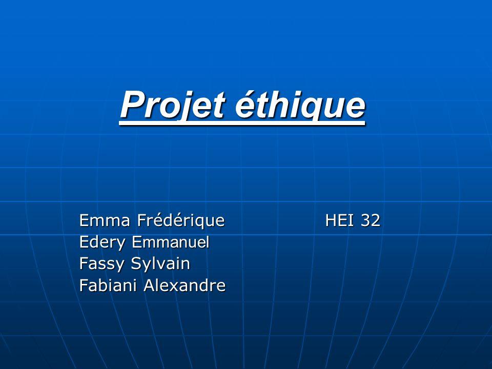 Projet éthique Emma FrédériqueHEI 32 Edery Emmanuel Fassy Sylvain Fabiani Alexandre