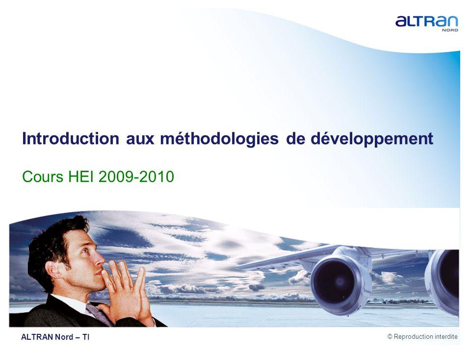 © Reproduction interdite ALTRAN Nord – TI Introduction aux méthodologies de développement Cours HEI 2009-2010