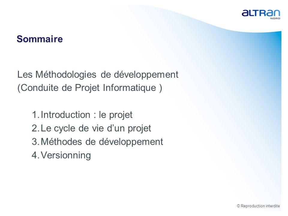 © Reproduction interdite Sommaire Les Méthodologies de développement (Conduite de Projet Informatique ) 1.Introduction : le projet 2.Le cycle de vie d