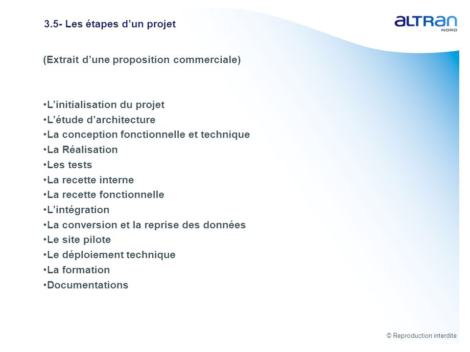 © Reproduction interdite 3.5- Les étapes dun projet (Extrait dune proposition commerciale) Linitialisation du projet Létude darchitecture La conceptio