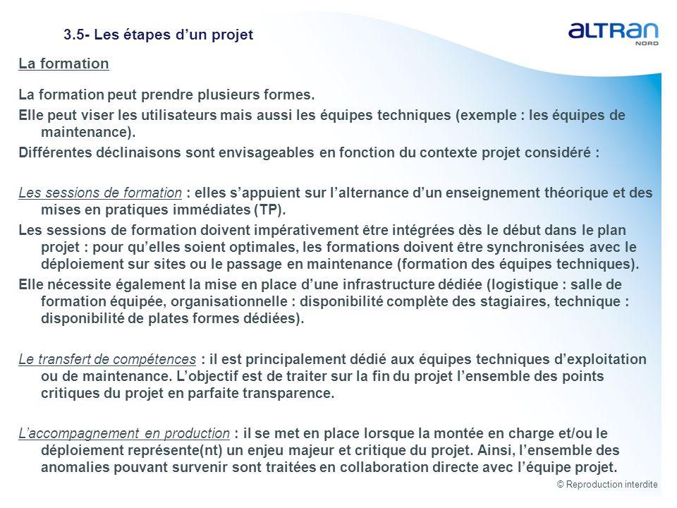 © Reproduction interdite 3.5- Les étapes dun projet La formation La formation peut prendre plusieurs formes. Elle peut viser les utilisateurs mais aus