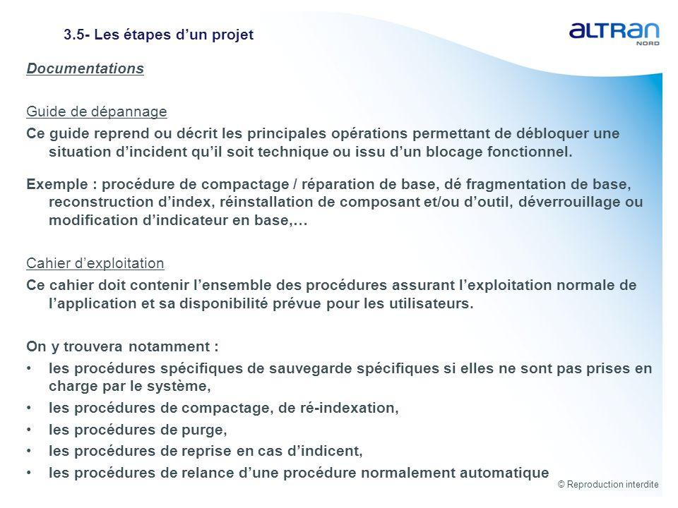 © Reproduction interdite 3.5- Les étapes dun projet Documentations Guide de dépannage Ce guide reprend ou décrit les principales opérations permettant