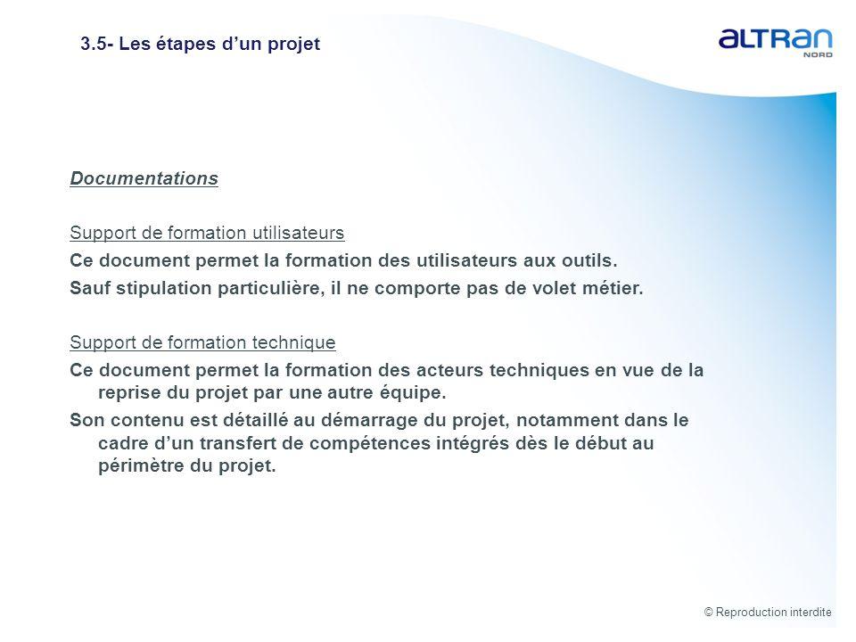 © Reproduction interdite 3.5- Les étapes dun projet Documentations Support de formation utilisateurs Ce document permet la formation des utilisateurs