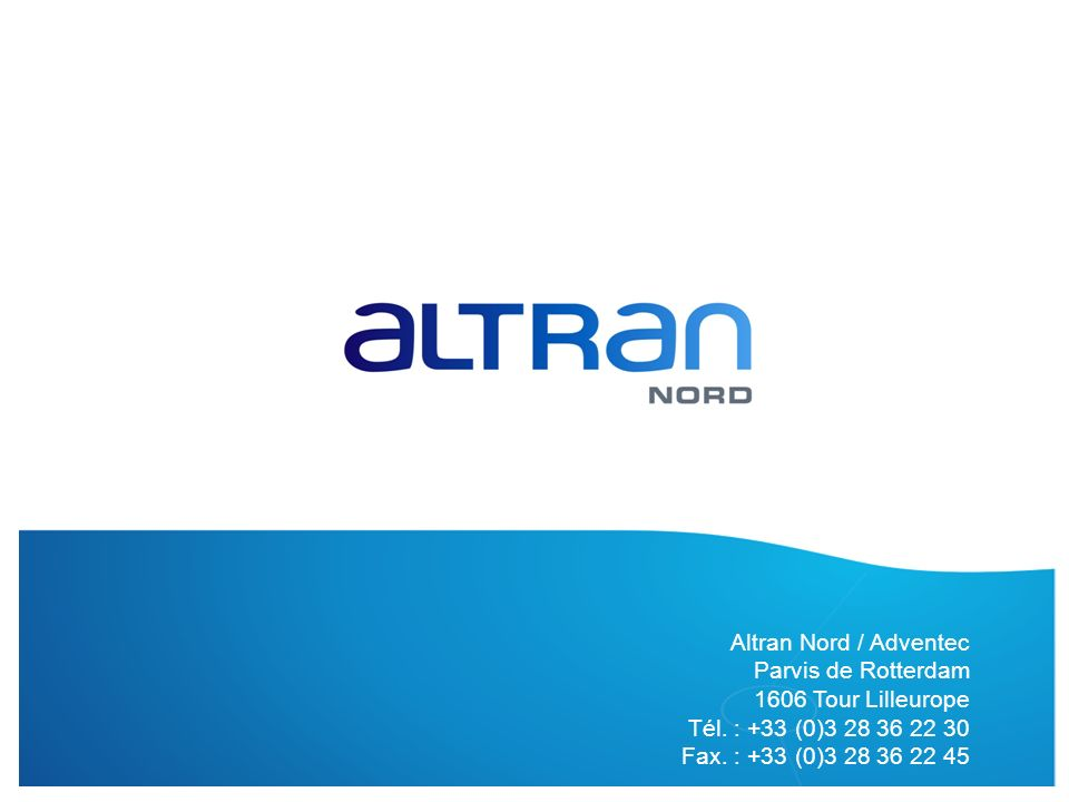 © Reproduction interdite ALTRAN Nord – TI Altran Nord / Adventec Parvis de Rotterdam 1606 Tour Lilleurope Tél. : +33 (0)3 28 36 22 30 Fax. : +33 (0)3