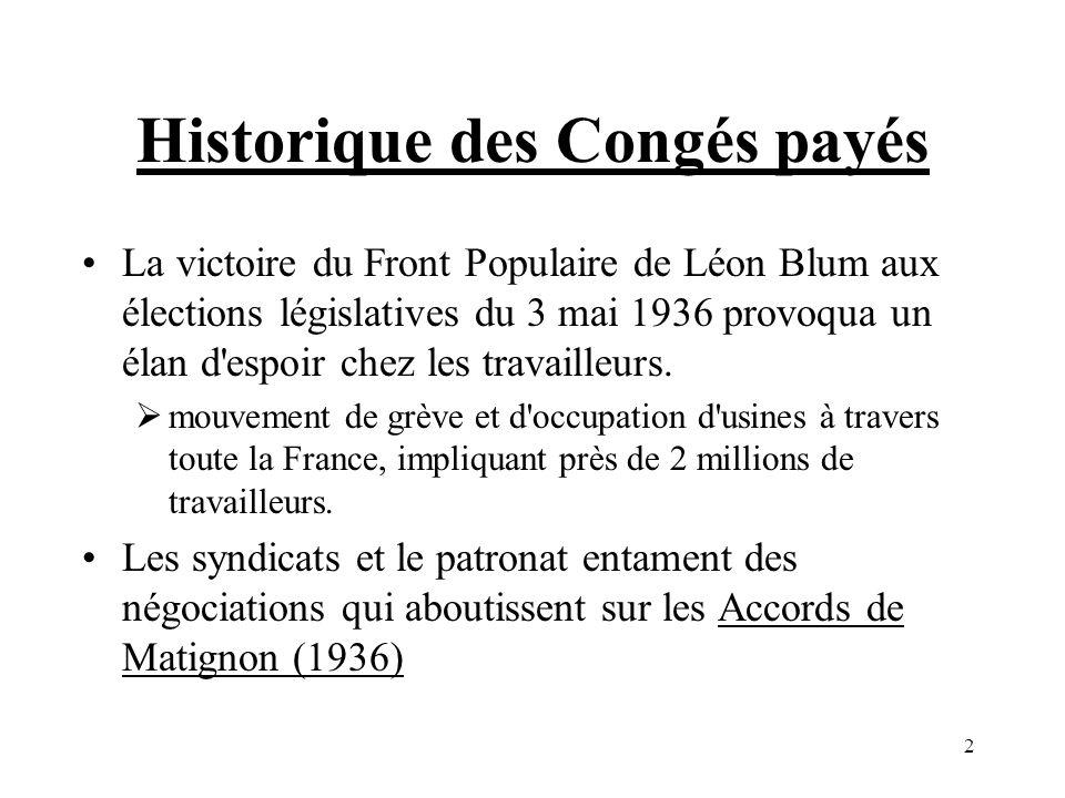 2 Historique des Congés payés La victoire du Front Populaire de Léon Blum aux élections législatives du 3 mai 1936 provoqua un élan d'espoir chez les