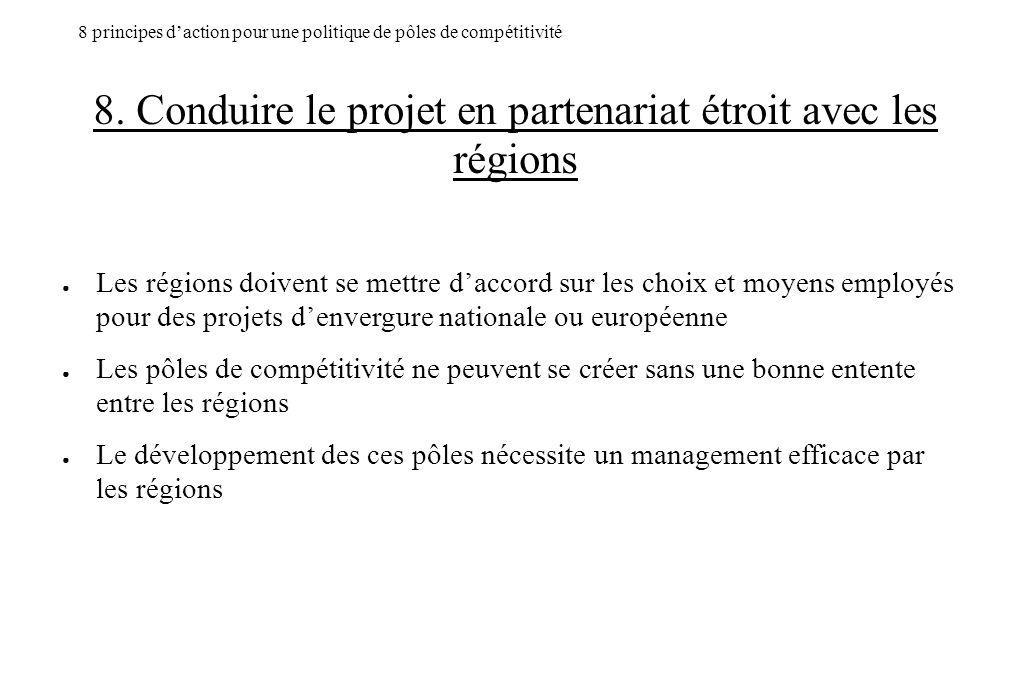 8. Conduire le projet en partenariat étroit avec les régions Les régions doivent se mettre daccord sur les choix et moyens employés pour des projets d
