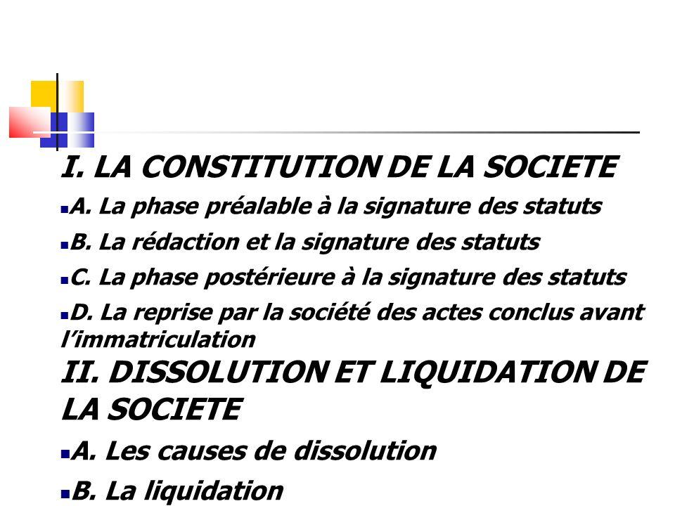 I. LA CONSTITUTION DE LA SOCIETE A. La phase préalable à la signature des statuts B. La rédaction et la signature des statuts C. La phase postérieure