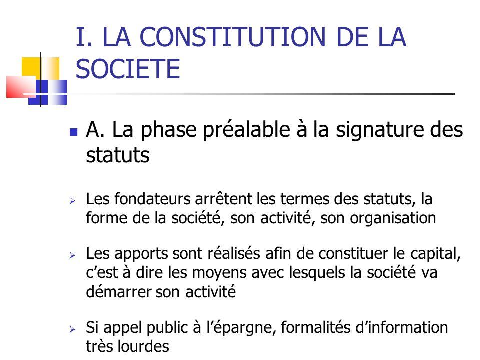 I. LA CONSTITUTION DE LA SOCIETE A. La phase préalable à la signature des statuts Les fondateurs arrêtent les termes des statuts, la forme de la socié