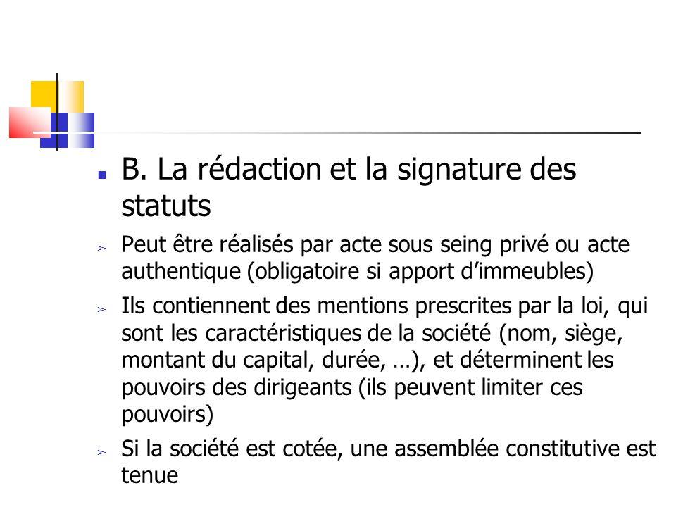 B. La rédaction et la signature des statuts Peut être réalisés par acte sous seing privé ou acte authentique (obligatoire si apport dimmeubles) Ils co