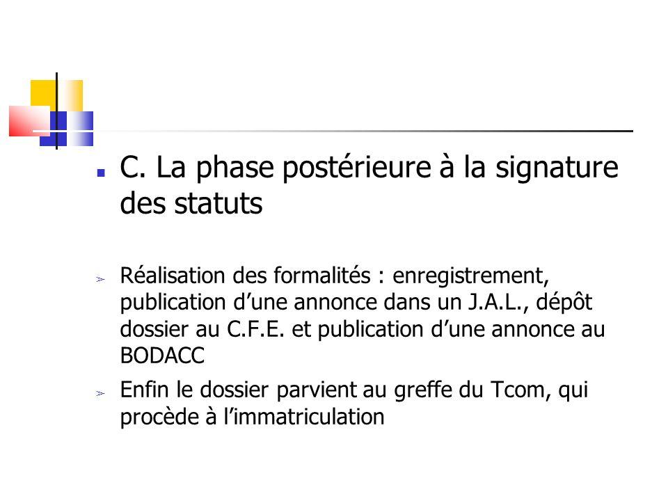 C. La phase postérieure à la signature des statuts Réalisation des formalités : enregistrement, publication dune annonce dans un J.A.L., dépôt dossier
