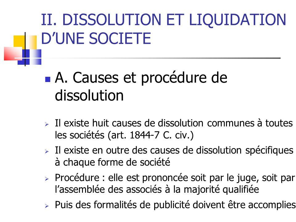 II. DISSOLUTION ET LIQUIDATION DUNE SOCIETE A. Causes et procédure de dissolution Il existe huit causes de dissolution communes à toutes les sociétés