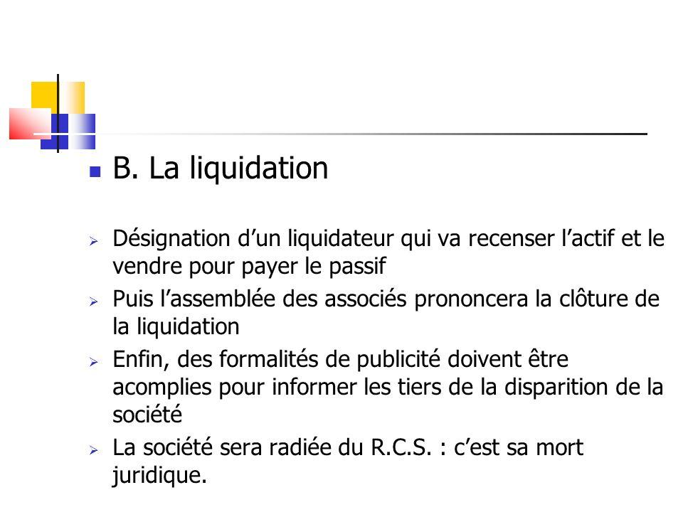 B. La liquidation Désignation dun liquidateur qui va recenser lactif et le vendre pour payer le passif Puis lassemblée des associés prononcera la clôt