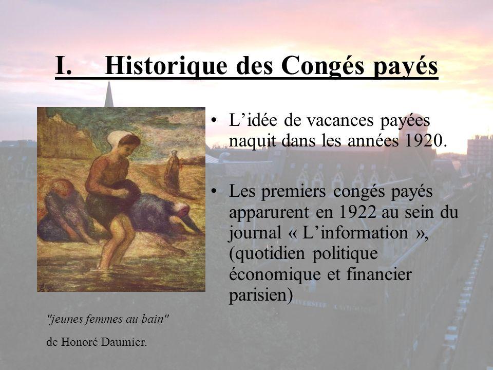 I.Historique des Congés payés Lidée de vacances payées naquit dans les années 1920. Les premiers congés payés apparurent en 1922 au sein du journal «