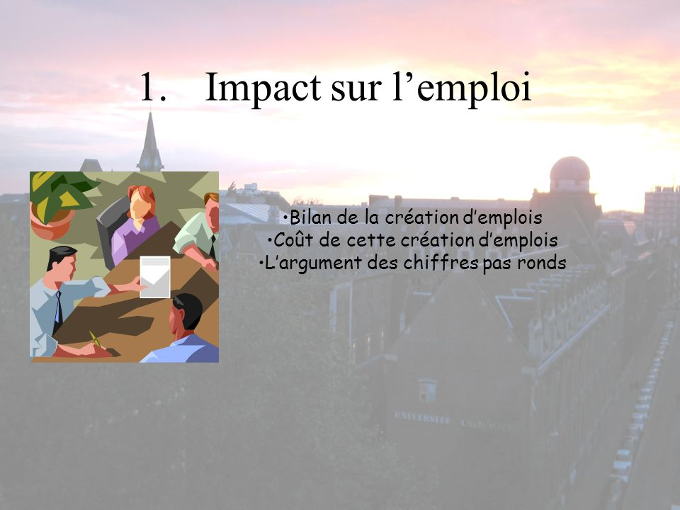 1.Impact sur lemploi Bilan de la création demplois Coût de cette création demplois Largument des chiffres pas ronds
