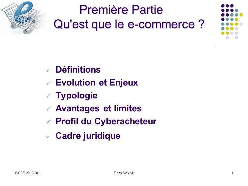 ISCAE 2010/2011Driss SAYAH1 Première Partie Qu est que le e-commerce .