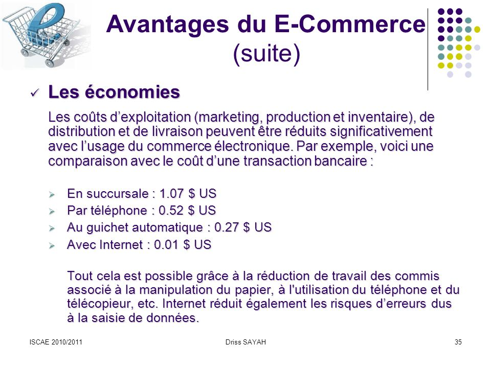 ISCAE 2010/2011Driss SAYAH35 Les économies Les économies Les coûts dexploitation (marketing, production et inventaire), de distribution et de livraiso