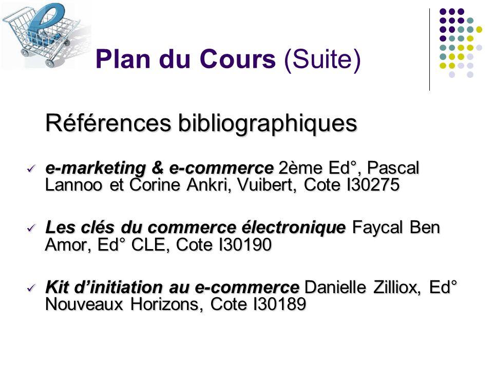 Plan du Cours (Suite) Références bibliographiques e-marketing & e-commerce 2ème Ed°, Pascal Lannoo et Corine Ankri, Vuibert, Cote I30275 e-marketing &