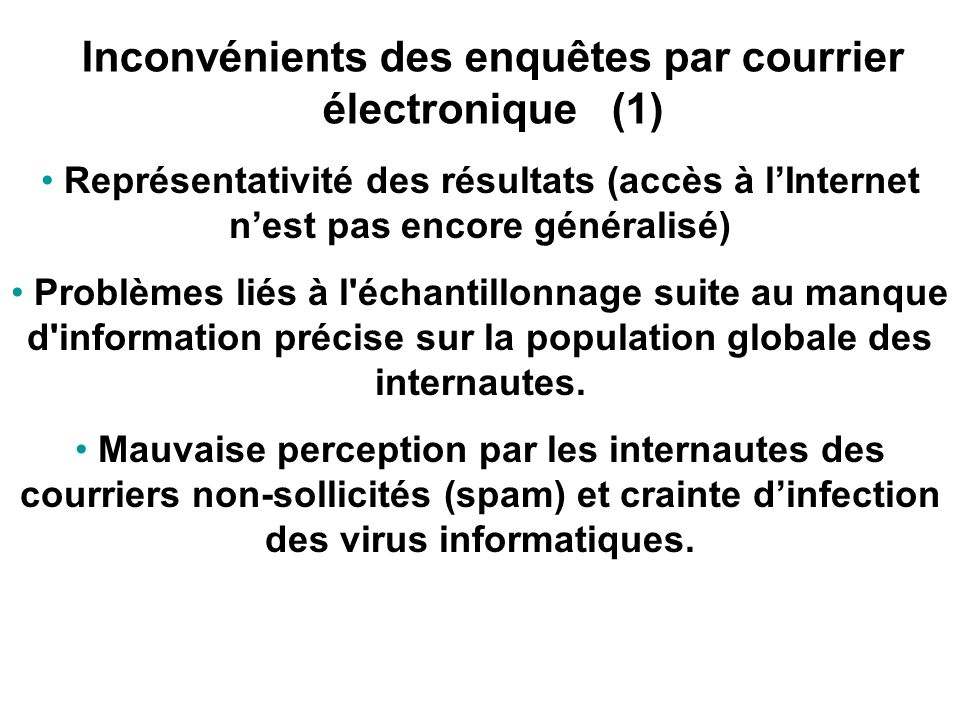 Avantages des enquêtes par courrier électronique Coût de la collecte de données (inférieur à celui des enquêtes postales) possibilité dobtenir des éch