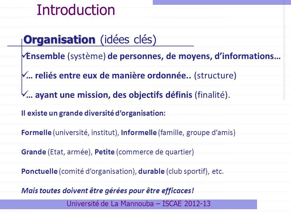 Ensemble (système) de personnes, de moyens, dinformations… … reliés entre eux de manière ordonnée.. (structure) … ayant une mission, des objectifs déf