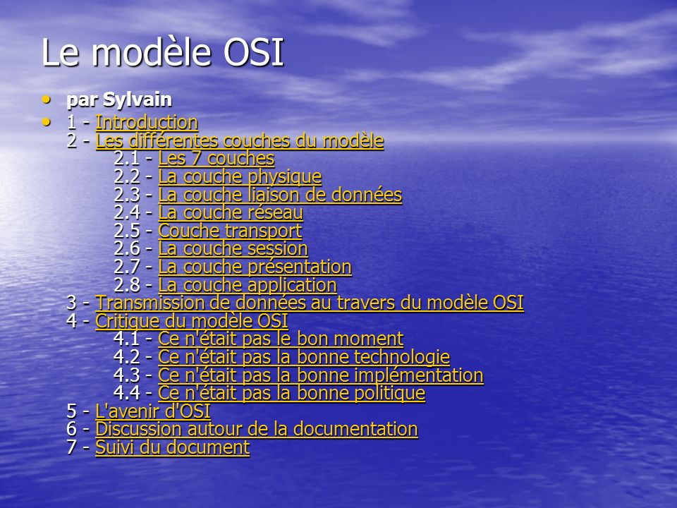 Le modèle OSI par Sylvain par Sylvain 1 - Introduction 2 - Les différentes couches du modèle 2.1 - Les 7 couches 2.2 - La couche physique 2.3 - La cou
