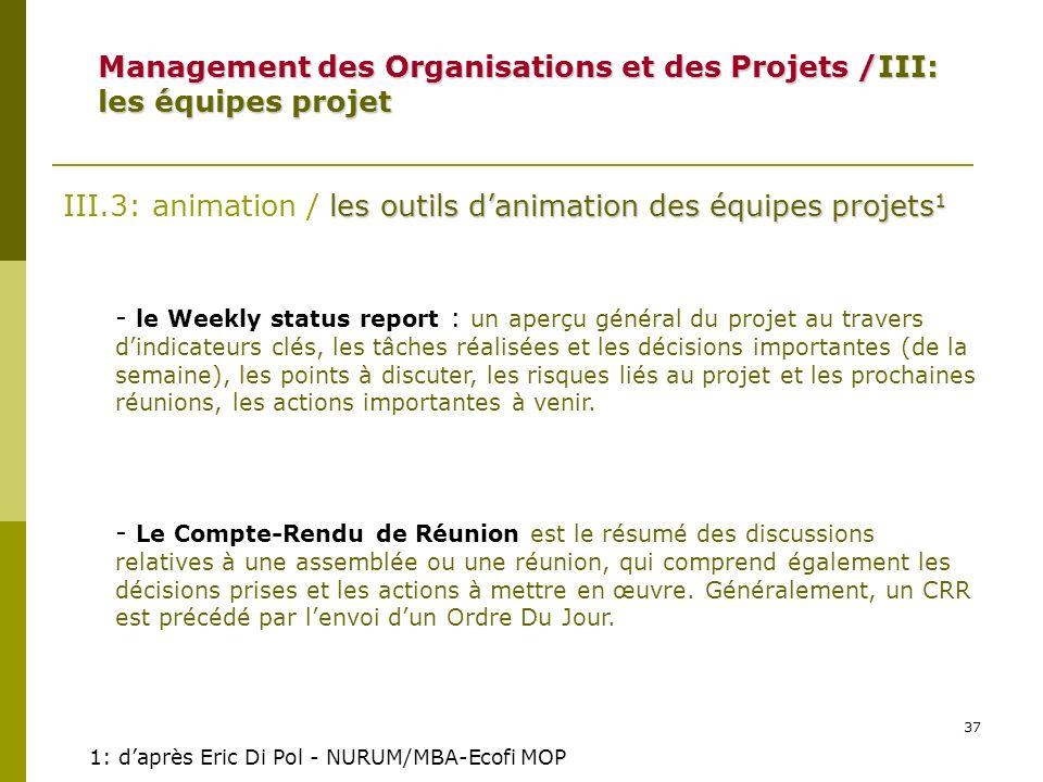 37 Management des Organisations et des Projets /III: les équipes projet les outils danimation des équipes projets 1 III.3: animation / les outils dani