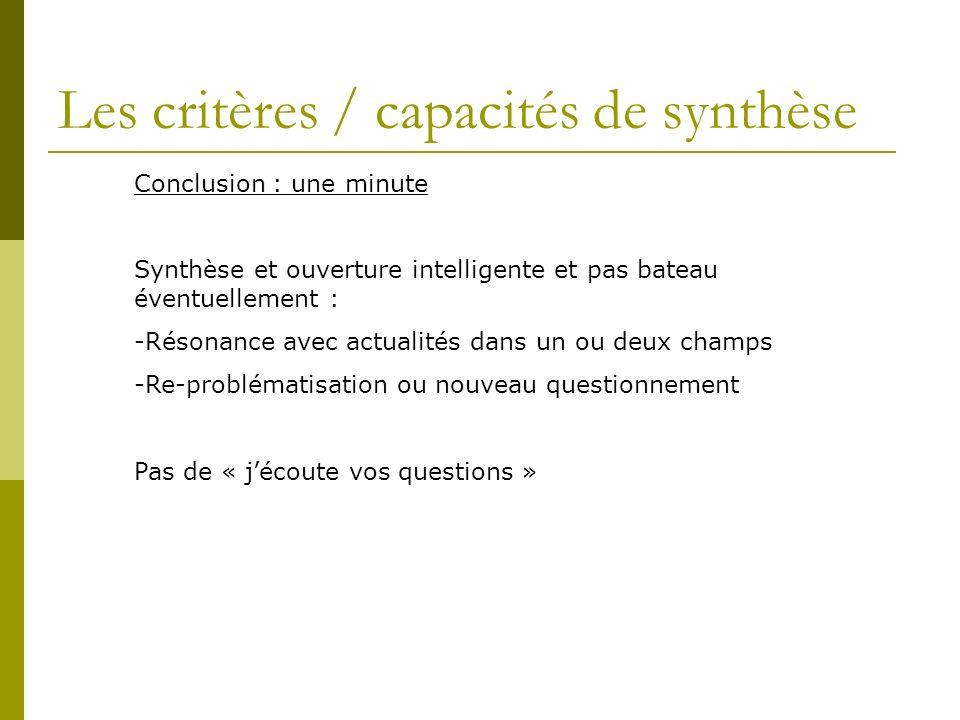 Les critères / capacités de synthèse Conclusion : une minute Synthèse et ouverture intelligente et pas bateau éventuellement : -Résonance avec actuali