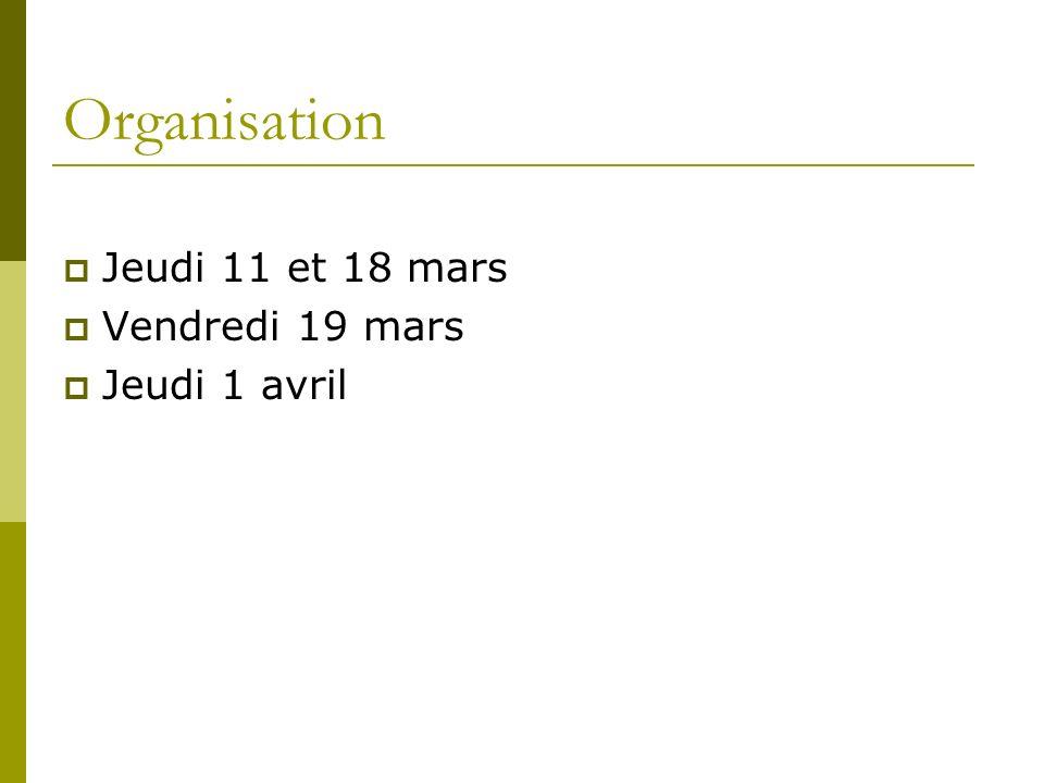 Organisation Jeudi 11 et 18 mars Vendredi 19 mars Jeudi 1 avril
