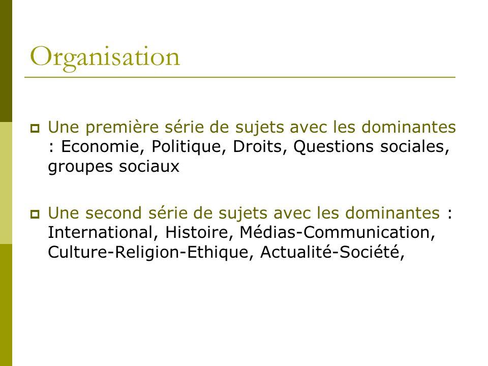 Organisation Une première série de sujets avec les dominantes : Economie, Politique, Droits, Questions sociales, groupes sociaux Une second série de s