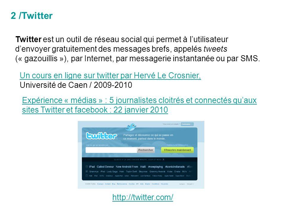 2 /Twitter Twitter est un outil de réseau social qui permet à lutilisateur denvoyer gratuitement des messages brefs, appelés tweets (« gazouillis »), par Internet, par messagerie instantanée ou par SMS.