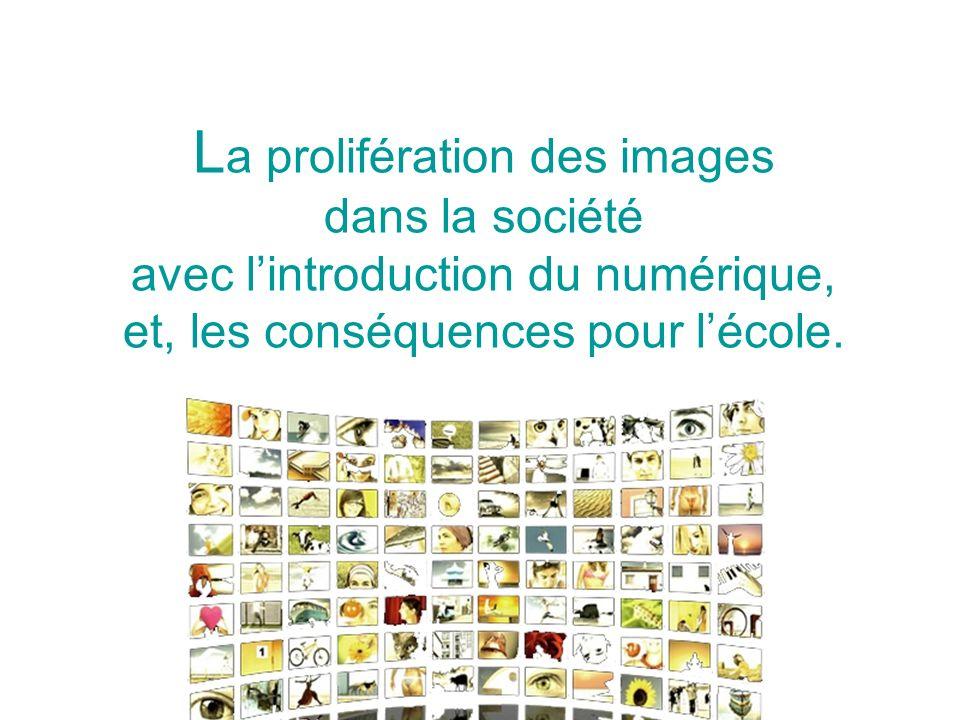 L a prolifération des images dans la société avec lintroduction du numérique, et, les conséquences pour lécole.